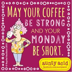 may your coffee be strong Aunt Acid, Silly Photos, Silly Me, Great Inventions, Funny Thoughts, Monday Motivation, Make Me Smile, Inspirational Quotes, Messages