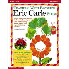 Teaching with Favorite Eric Carle Books: Creative Activities for Exploring the Themes in These Popular Books and for Building Skills in Writing, Math,