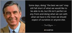doing the best we can is all we should expect mr rogers