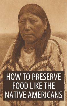 Native American Wisdom, Native American History, American Indians, Native American Recipes, Canning Food Preservation, Preserving Food, Survival Food, Survival Skills, Canned Food Storage