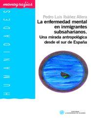 La enfermedad mental en inmigrantes subsaharianos : una mirada antropológica desde el sur de España / Pedro Luis Ibáñez Allera