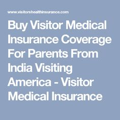 Buy Visitor Medical Insurance Coverage For Parents From India Visiting America - Visitor Medical Insurance