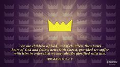 What does it mean to be children or God? Co-heirs with Christ? How will we share in Christ's sufferings? His glory? Learn more at CatchForChrist.net  #BibleStudy #BibleVerse #VerseOfTheDay #Scripture #BibleArt