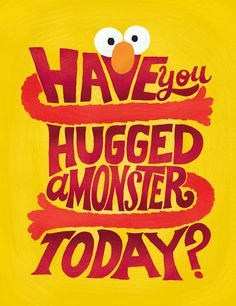 Mary Kate McDevitt - Sesame Street Posters: Elmo - Have you hugged a monster today? Sesame Street Quotes, Typo Poster, Sesame Street Birthday, Hand Lettering Quotes, Illustration, Quotes For Kids, How To Draw Hands, Calligraphy, Jim Henson