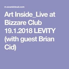 Art Inside_Live at Bizzare Club 19.1.2018 LEVITY (with guest Brian Cid)
