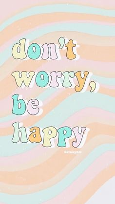 """16 Don't worry be happy quotes – ALABAMA MEMES """"Pleasure happens when what you believe, Wallpapers Ipad, Iphone Wallpaper Vsco, Iphone Background Wallpaper, Aesthetic Iphone Wallpaper, Screen Wallpaper, Cute Wallpapers, Aesthetic Wallpapers, Happy Wallpaper, Background Diy"""