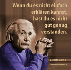 Quotation from Albert Einstein: If you cannot explain it simply, you have it … - Zitate Favorite Quotes, Best Quotes, Funny Quotes, Movie Quotes, Words Quotes, Life Quotes, Sayings, Wisdom Quotes, German Quotes