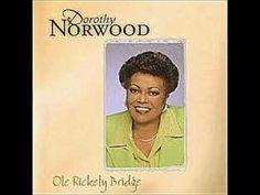 """Ole Rickety Bridge - Dorothy Norwood, """"Ole' Rickety Bridge"""" - YouTube"""
