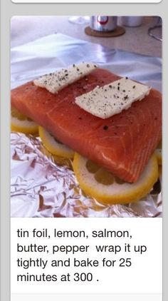 EASY Salmon in a Bag - Tin foil, lemon, salmon, butter, wrap it up tightly and bake for 25 minutes at 300 °- YUM. Leaves the salmon very moist and tasty! Fish Recipes, Seafood Recipes, Cooking Recipes, Healthy Recipes, Recipies, Cooking Tips, Drink Recipes, Recipes For Salmon Filets, Baked Salmon Filets