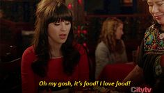 When the server brings your dinner: | The 27 Most Relatable Jessica Day Quotes Love her!