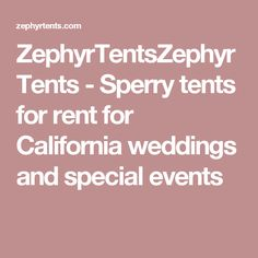 ZephyrTentsZephyrTents - Sperry tents for rent for California weddings and special events