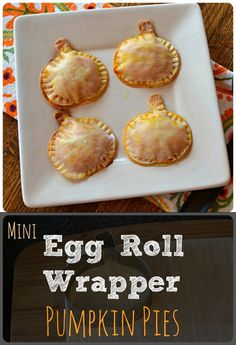 Mini Egg Roll Wrapper Pumpkin Pies- I would also try to make this with sweet potato or yam mixture and caramelized onions and make it savory
