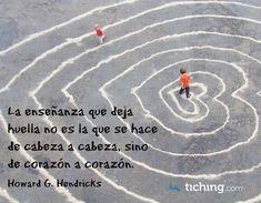 Enseñar de corazón a corazón para dejar huellas, como dice Howard G. Hendricks en esta frase compartida por tiching.com, es trabajar desde la empatía, la validación y la disposición abierta a ser e…