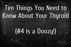 Ten Things You Need to know About Your Thyroid #4 is a Doozy!