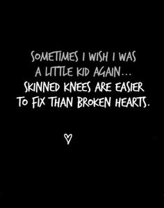 Skinned Knees Are Easier to Fix than Broken Hearts.