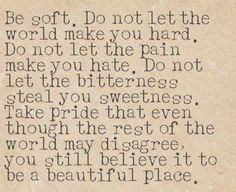Love this quote! Be SOFT. Do not let the world make you hard. #life #quotes #inspiration