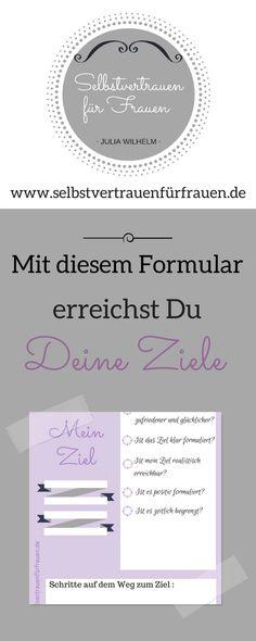 Ziele erreichen? Mit diesem Formular kein Problem! www.selbstvertrauen-fuer-frauen.de/blog/ Selbstvertrauen für Frauen, Selbstbewusstsein, Selbstwert