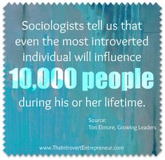 """Sociologists tell us that even the most introverted individual will influence 10,000 people in his/her lifetime."" ~Tim Elmore, Growing Leaders #introvert"