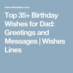 Top 35+ Birthday Wishes for Dad: Greetings and Messages   Wishes Lines