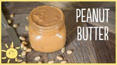 EAT | Homemade Peanut Butter MAKE WITH OLIVE OIL INSTEAD AND USE HER SPECIAL PEANUTS