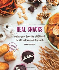Real Snacks: Make Your Favorite Childhood Treats Without All the Junk, By Lara Ferroni $13.56