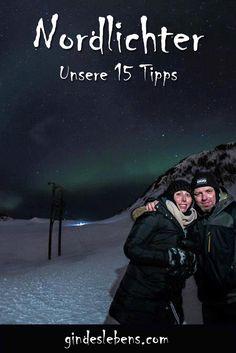 Für alle die auch einmal Nordlichter sehen und fotografieren möchten, hier unsere 15 Tipps.