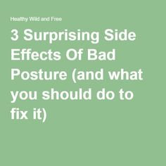 3 Surprising Side Effects Of Bad Posture (and what you should do to fix it) -