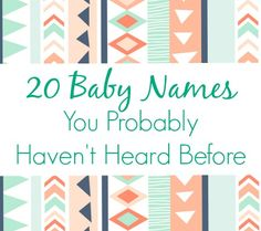 20 Baby Names You Probably Haven't Heard Before - if only Matt would let our kids have a unique name *sigh* a few of these are really pretty