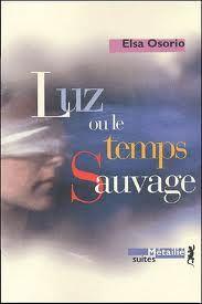 Critiques, citations, extraits de Luz ou le Temps sauvage de Elsa Osorio. Un roman fort et poignant pour découvrir l'une des périodes les plus s...