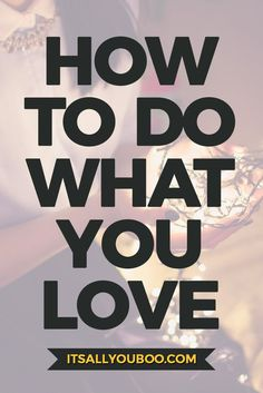 Love yourself enough to do what you love every day. Here are 10 easy ways to start living a life you love today.