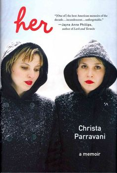 Her : a memoir / Christa Parravani.  After her identical twin sister, who, haunted by childhood experiences with father figures and further damaged by being raped as a young adult, succumbs to drugs and depression, the author, after reading a statistic that 50% of the time the surviving twin dies within two years, decides to beat the odds.