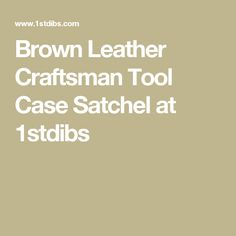 Brown Leather Craftsman Tool Case Satchel at 1stdibs