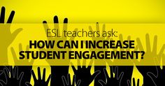 ESL Teachers Ask: How Can I Increase Student Engagement?