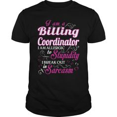 I Am A Billing Coordinator , I Am Allergic To Stupidity, I Break Out In Sarcasm T-Shirt, Hoodie Billing Coordinator