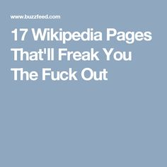 17 Wikipedia Pages That'll Freak You The Fuck Out