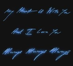 Tracey Emin, My Heart is With You And I Love You Always Always Always