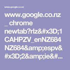 www.google.co.nz _ chrome newtab?rlz=1CAHPZV_enNZ684NZ684&espv=2&ie=UTF-8