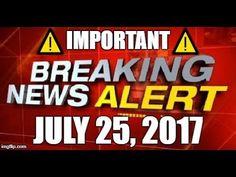 ⚠️ IMPORTANT BREAKING NEWS HEADLINES JULY 25, 2017 ⚠️