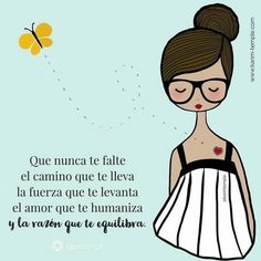 Que nunca te falte el camino que te lleva.  La fuerza que te levanta. El amor que te humaniza.. La razón que te equilibra Graphic Quotes, S Quote, Notes, Positivity, Motivation, Life, Ideas, Pretty Words, Inspirational Quotes