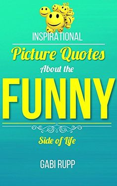 Funny Quotes: Inspirational Picture Quotes about the Funny Side of Life (Leanjumpstart Life Book 11) - Kindle edition by Gabi Rupp. Humor & Entertainment Kindle eBooks @ Amazon.com.