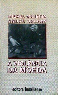 Michel Aglieta, A Violência Da Moeda, Brasiliense :: Aqui No Megaleitores Você Encontra Tudo Em Livros No Gênero Economia