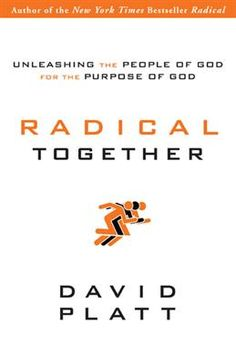 Radical Together, a challenge for believers everywhere to unite around a gospel-centered vision.