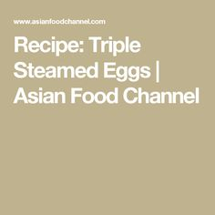 65 best sarah benjamins recipes images on pinterest asian food recipe triple steamed eggs asian food channel forumfinder Choice Image