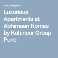 Luxurious Apartments at Abhimaan Homes by Kohinoor Group Pune