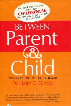 """Haim G. Ginott """"Between parent and child"""": written in 1965(??) but an absolute must read and re-read book if you have kids."""