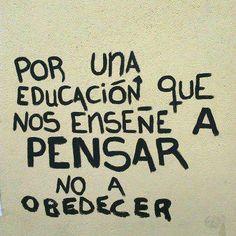 Por una educación que nos enseña a pensar y no a obedecer.