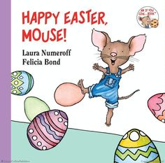 Happy Easter, Mouse!  by Laura Numeroff, illustrated by Felicia Bond