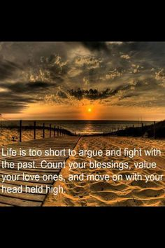 Life is too short to argue and fight with your past.  Count your blessings, value your love once, and move on with your head held high