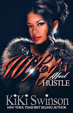 Wifey's Next Hustle: Wifey - Kindle edition by Kiki Swinson. Literature & Fiction Kindle eBooks @ Amazon.com.