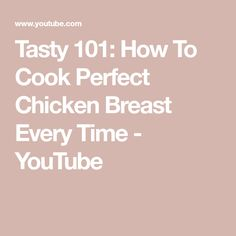 Tasty 101: How To Cook Perfect Chicken Breast Every Time - YouTube